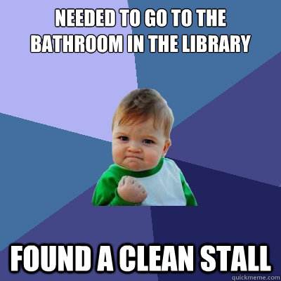 needed to go to the bathroom in the library found a clean st - Success Kid