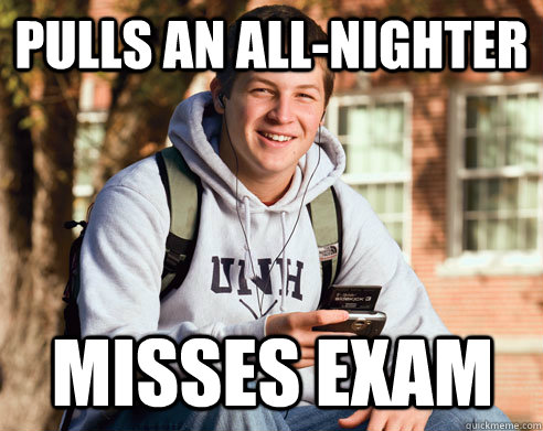 pulls an allnighter misses exam - College Freshman