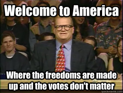 welcome to america where the freedoms are made up and the vo - Its time to play drew carey