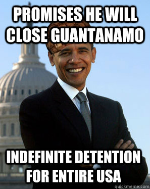 promises he will close guantanamo indefinite detention for e - Scumbag Obama