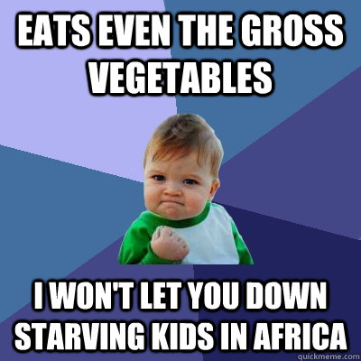 eats even the gross vegetables i wont let you down starving - Success Kid