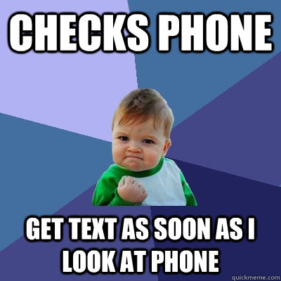 checks phone get text as soon as i look at phone - Success Kid