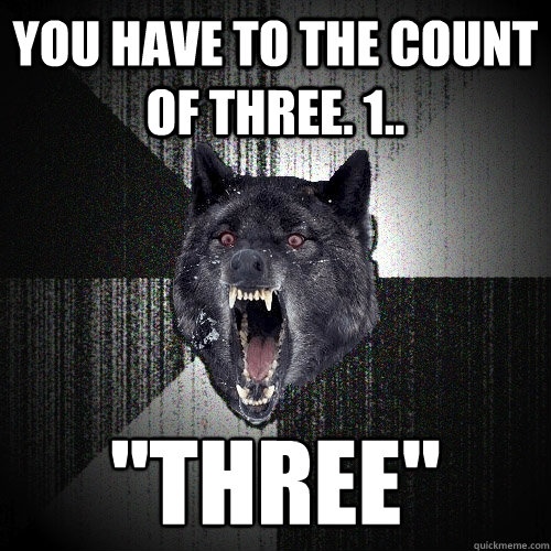you have to the count of three 1 three - Insanity Wolf