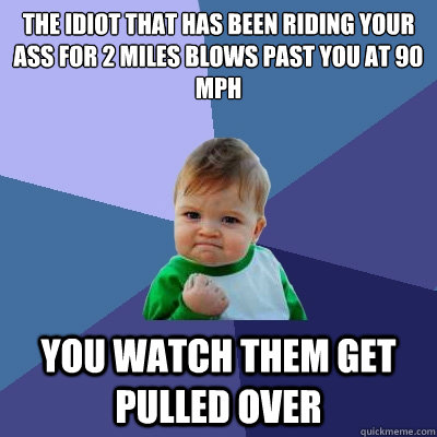 the idiot that has been riding your ass for 2 miles blows pa - Success Kid