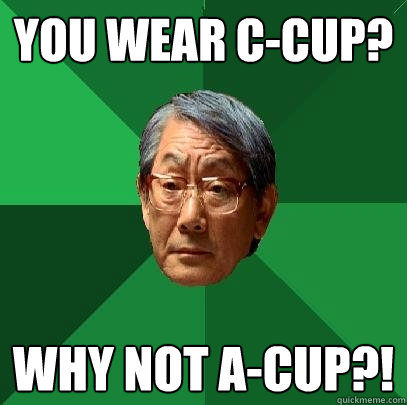 you wear ccup why not acup - High Expectations Asian Father
