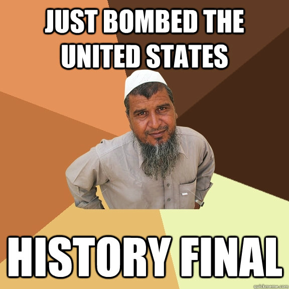 just bombed the united states history final - Ordinary Muslim Man