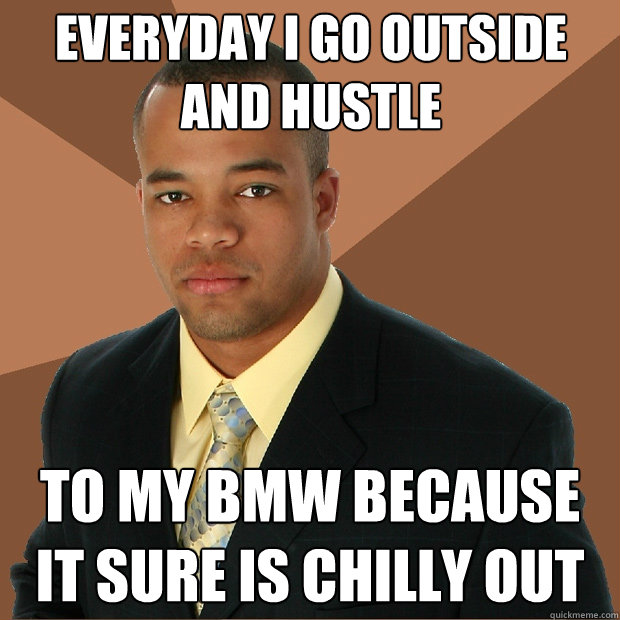 everyday i go outside and hustle to my bmw because it sure i - Successful Black Man