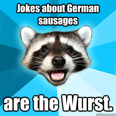 jokes about german sausages are the wurst - Lame Pun Coon