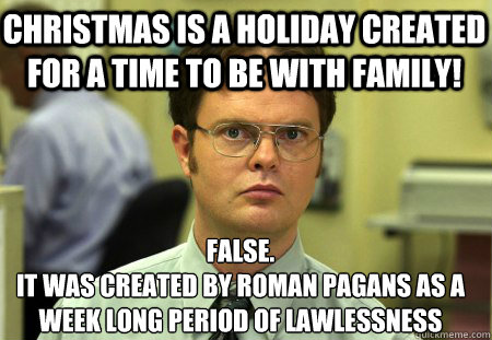 christmas is a holiday created for a time to be with family - Schrute