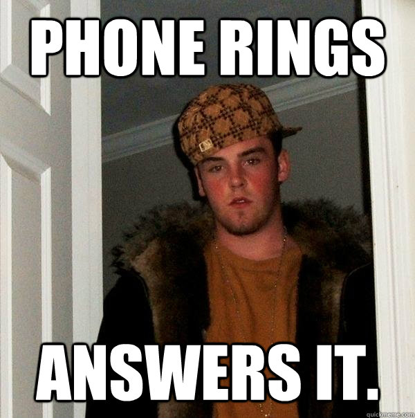 phone rings answers it  - Scumbag Steve