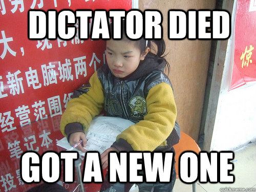 dictator died got a new one - Second World Problems