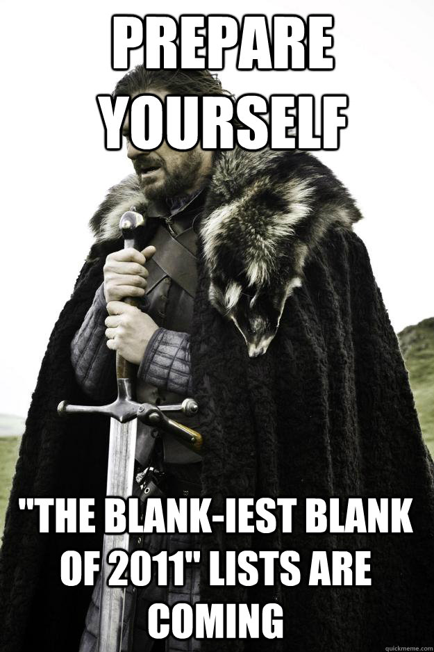 prepare yourself the blankiest blank of 2011 lists are co - Winter is coming