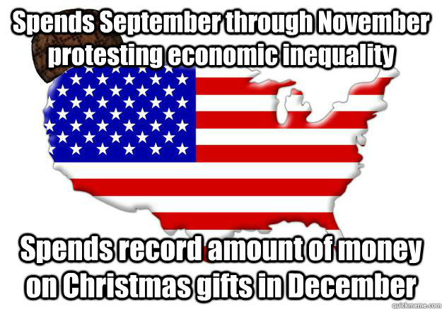 spends september through november protesting economic inequa - Scumbag america
