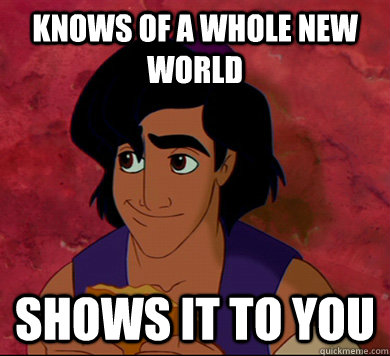 knows of a whole new world shows it to you - Good Guy Aladdin