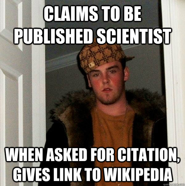 claims to be published scientist when asked for citation gi - Scumbag Steve