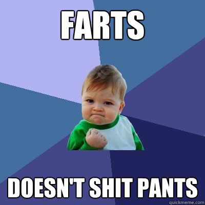 farts doesnt shit pants - Success Kid