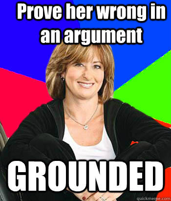prove her wrong in an argument grounded - Sheltering Suburban Mom