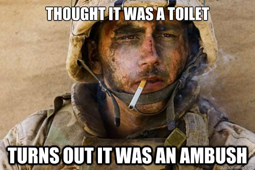 thought it was a toilet turns out it was an ambush - Ptsd
