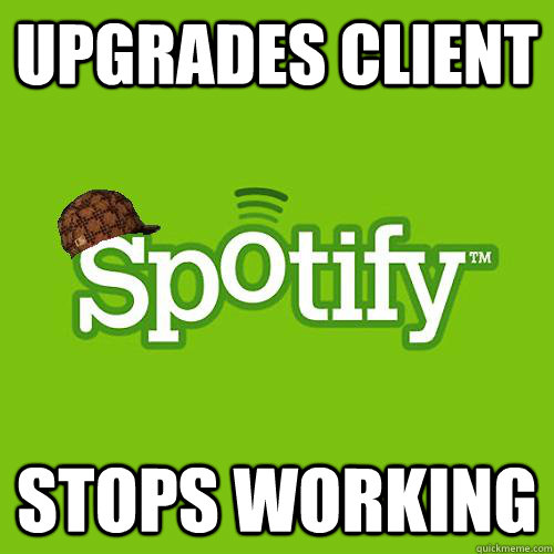 upgrades client stops working - Scumbag Spotify