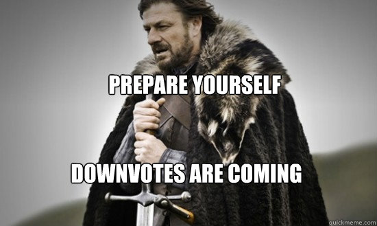 The Downvotes are Coming!