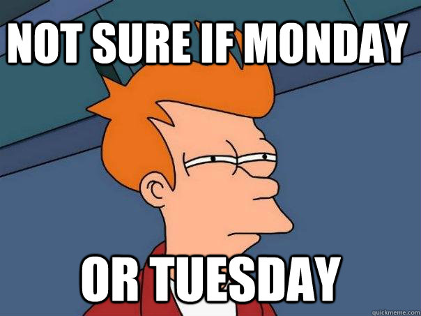 not sure if monday or tuesday - Futurama Fry