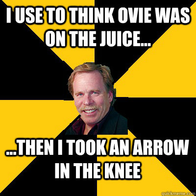 i use to think ovie was on the juice then i took an ar - John Steigerwald