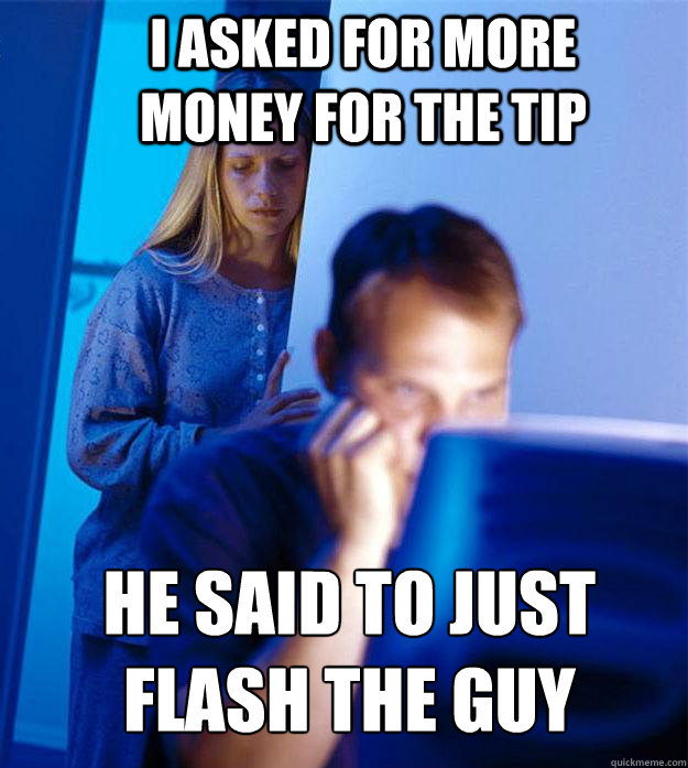 i asked for more money for the tip he said to just flash the - Redditors Wife