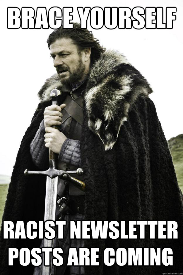 brace yourself racist newsletter posts are coming - Winter is coming