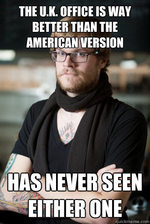 the uk office is way better than the american version has  - Hipster Barista