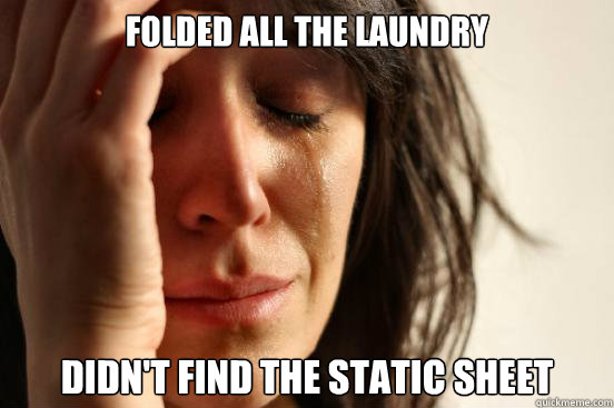 folded all the laundry didnt find the static sheet - First World Problems