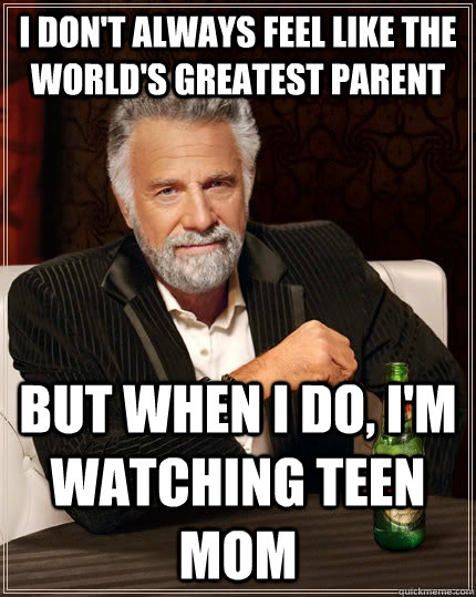 i dont always feel like the worlds greatest parent but whe - The Most Interesting Man In The World