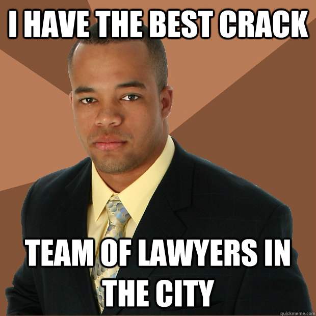 i have the best crack team of lawyers in the city - Successful Black Man