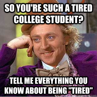so youre such a tired college student tell me everything y - Creepy Wonka