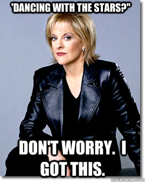 dancing with the stars dont worry i got this  - Nancy grace