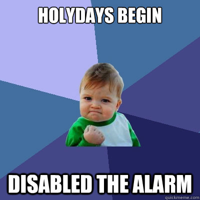 holydays begin disabled the alarm - Success Kid