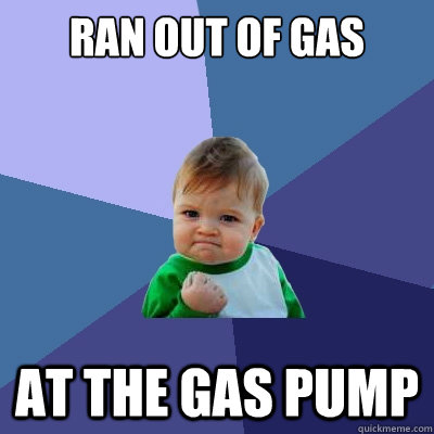 ran out of gas at the gas pump - Success Kid