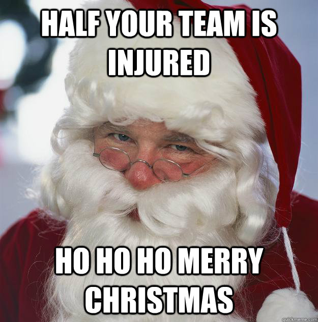 half your team is injured ho ho ho merry christmas - Scumbag Santa