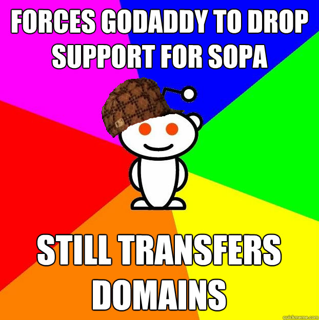 forces godaddy to drop support for sopa still transfers doma - Scumbag Redditor