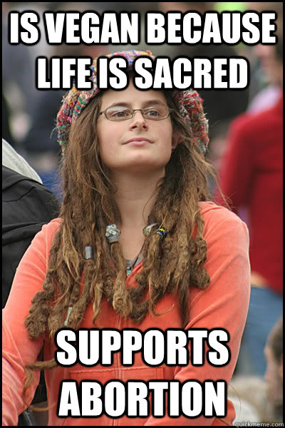 is vegan because life is sacred supports abortion - College Liberal