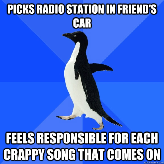 picks radio station in friends car feels responsible for ea - Socially Awkward Penguin