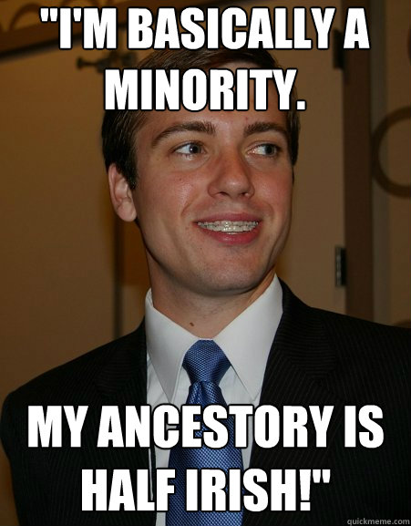 im basically a minority my ancestory is half irish - College Republican