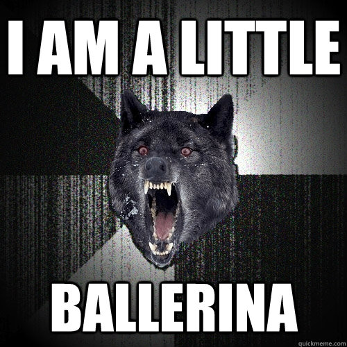 i am a little ballerina - Insanity Wolf