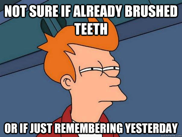 not sure if already brushed teeth or if just remembering yes - Futurama Fry