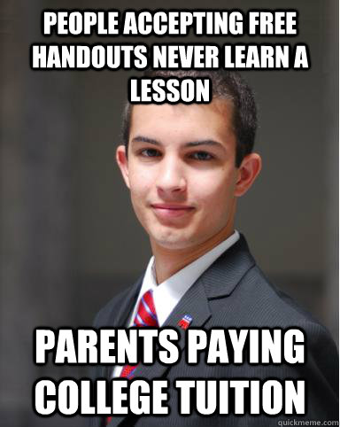people accepting free handouts never learn a lesson parents  - College Conservative