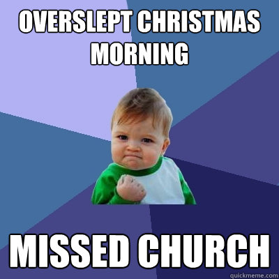 overslept christmas morning missed church - Success Kid