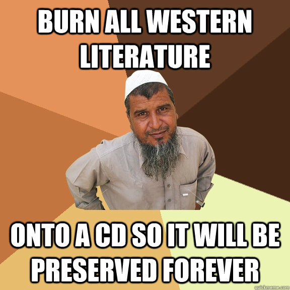 burn all western literature onto a cd so it will be preserve - Ordinary Muslim Man