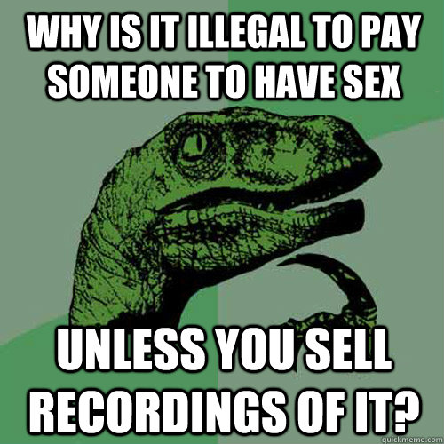 why is it illegal to pay someone to have sex unless you sell - Philosoraptor