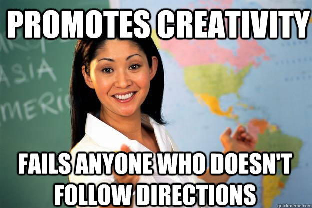 promotes creativity fails anyone who doesnt follow directi - Unhelpful High School Teacher