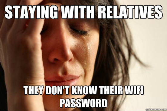 staying with relatives they dont know their wifi password - First World Problems