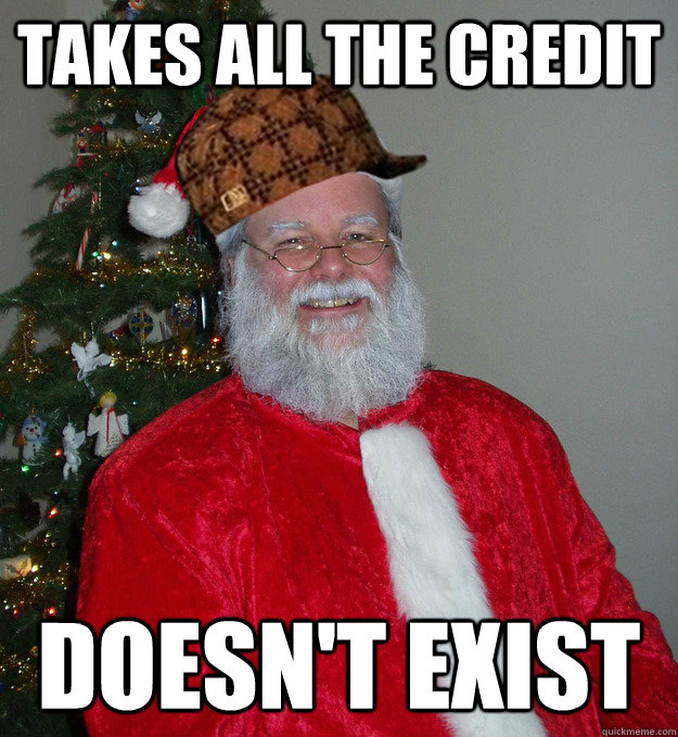 takes all the credit doesnt exist - Scumbag Saint Nick